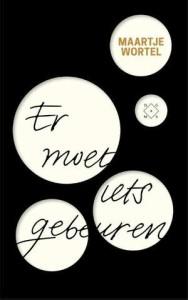 er-moet-iets-gebeuren-maartje-wortel-boek-cover-9789082410600